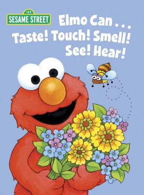 Elmo Can... Taste! Touch! Smell! See! Hear! By Muntean, Michaela/ Swanson, Maggie (ILT)