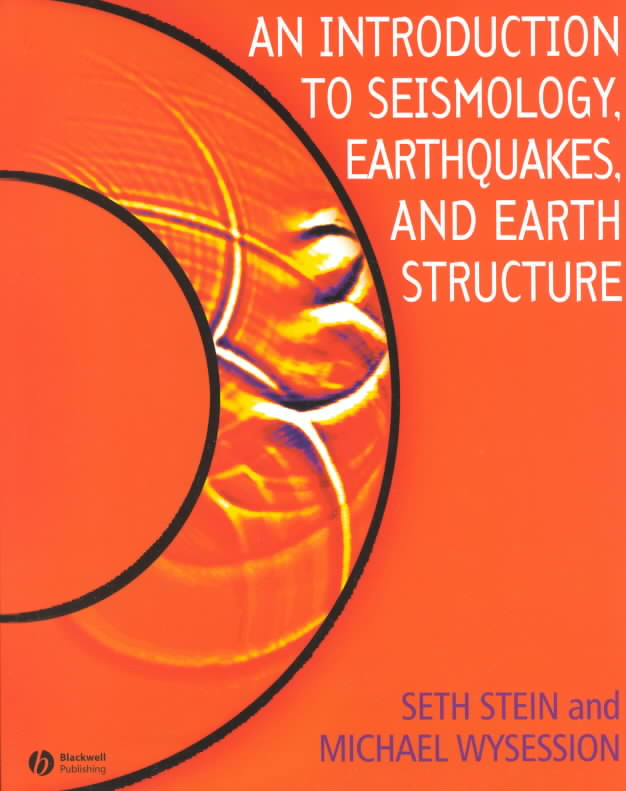 Introduction to Seismology, Earthquakes, and Earth Structure By Stein, Seth/ Wysession, Michael